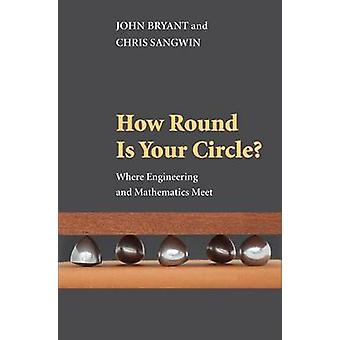 How Round is Your Circle? - Where Engineering and Mathematics Meet by