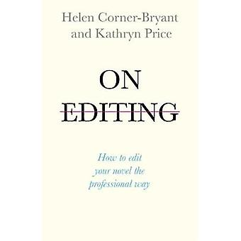 On Editing - How to edit your novel the professional way by Helen Brya