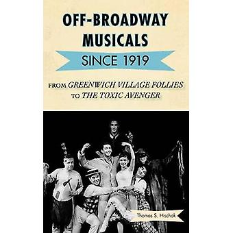 OffBroadway Musicals Since 1919 From Greenwich Village Follies to the Toxic Avenger by Hischak & Thomas S.