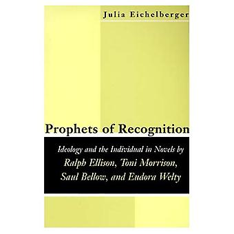 Prophets of Recognition: Ideology and the Individual in Novels by Ralph Ellison, Toni Morrison, Saul Bellow and...