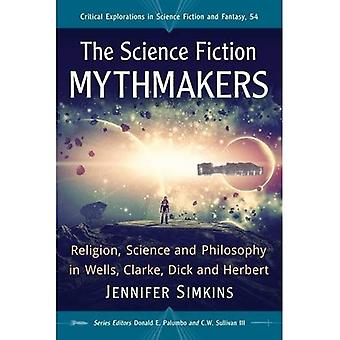 The Science Fiction Mythmakers: Religion, Science and Philosophy in Wells, Clarke, Dick and Herbert (Critical...