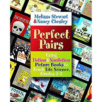 Perfect Pairs: Using Fiction and Nonfiction Picture Books to Teach Life Science, Grades 3-5