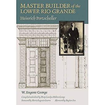 Maître bâtisseur de la Rio Grande inférieur: Heinrich Portscheller (Sara et John Lindsey Series in the Arts and Humanities)