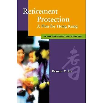 Retirement Protection: A Plan for Hong Kong (Hong Kong Economic Policy Studies Series)