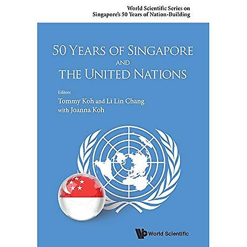50 Years of Singapore and the United Nations (World Scientific Series on Singapore&s 50 Years of Nation-Bu)
