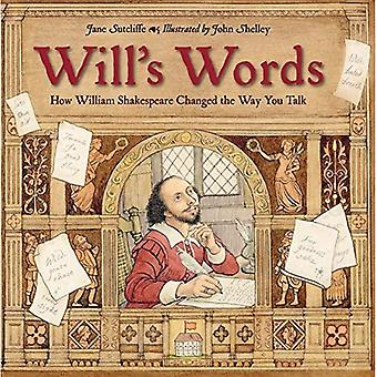 Will's Words: How William Shakespeare Changed the Way� You Talk