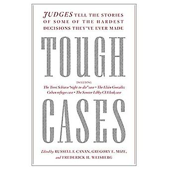 Tough Cases: Judges Tell the Stories about Some of the Hardest Decisions They've Ever Made