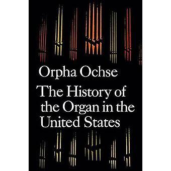 Die Geschichte der Orgel in den Vereinigten Staaten durch Ochse & Orpha C.