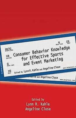 Consumer Behavior Knowledge for Effective Sports and Event Marketing by Kahle & Lynn R.