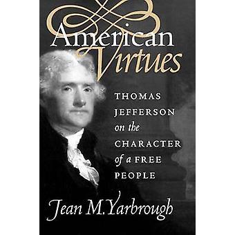 Virtudes americano Thomas Jefferson en el carácter de un pueblo libre por Yarbrough y Jean M.