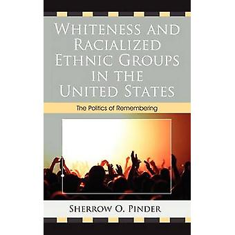 Whiteness and Racialized Ethnic Groups in the United States The Politics of Remembering by Pinder & Sherrow O.