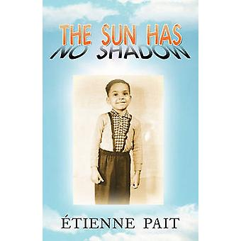 The Sun Has No Shadow by Pait & Etienne