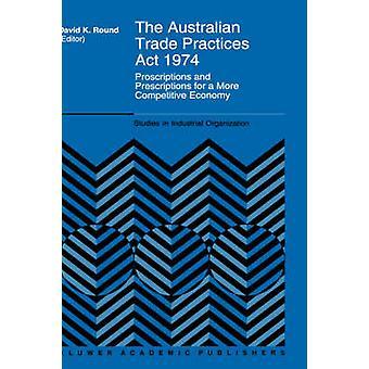 De australske handelspraksis ACT 1974 Proscriptions og resepter for en mer konkurransedyktige økonomi av runde & David K.