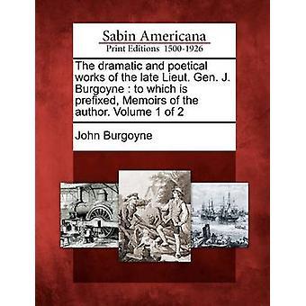 Den dramatiske og poetiske værker af den sene Rialtoporten General J. Burgoyne til som er foranstillet erindringer af forfatteren. Bind 1 af 2 af Burgoyne & John
