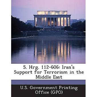 S. Hrg. 112606 Irans Support for Terrorism in the Middle East by U.S. Government Printing Office GPO