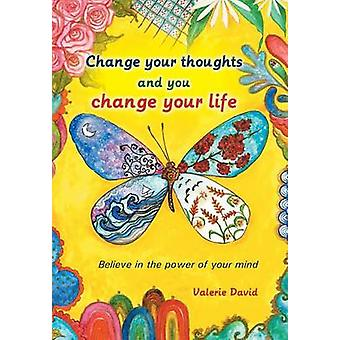 Change Your Thoughts and You Change Your Life Believe in the Power of Your Mind by David & Valerie