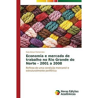 Economia e mercado de trabalho no Rio Grande do Norte  2001 a 2008 by Fernandes Kaio Csar