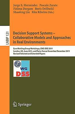 Decision Support Systems  Collaborative Models and Approaches in Real Environments  Euro Working Group Workshops EWGDSS 2011 London UK June 2324 2011 and Paris France November 30  Decembe by Jorge & Hernandez