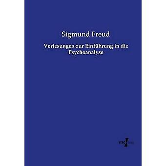 Vorlesungen zur Einfhrung in die Psychoanalyse by Freud & Sigmund