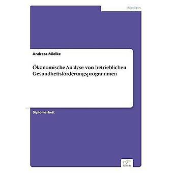 Konomische Analyse von Betrieblichen Gesundheitsfrderungsprogrammen von & Andreas Mielke