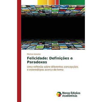 Felicidade Definies e Paradoxos by Intrator Michele