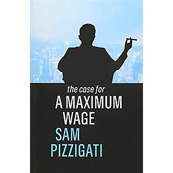 The Case for a Maximum Wage by Sam Pizzigati - 9781509524921 Book