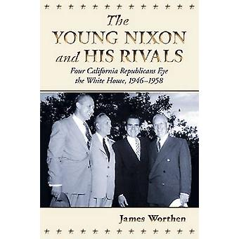 The Young Nixon and His Rivals - Four California Republicans Eye the W