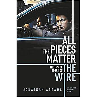 All The Pieces Matter - The Inside Story of The Wire by Jonathan Abram