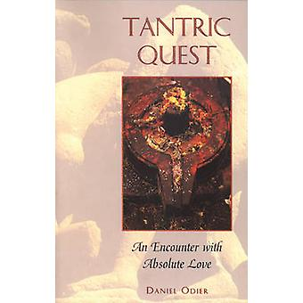 Tantric Quest - An Encounter with Absolute Love by Daniel Odier - 9780