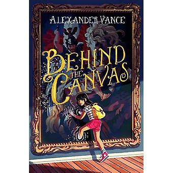 Behind the Canvas by Alexander Vance - 9781250103963 Book