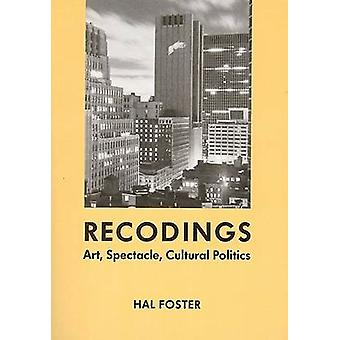 Recodings - Art - Spectacle - Cultural Politics by Hal Foster - 978156