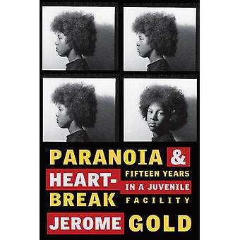 Paranoia and Heartbreak - Fifteen Years in a Juvenile Facility by Jero