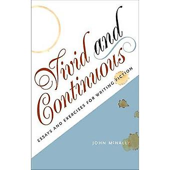 Vivid & Continuous - Essays and Exercises for Writing Fiction by John