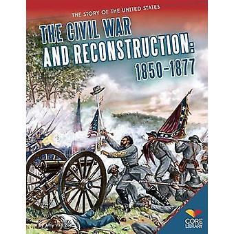 The Civil War and Reconstruction - 1850-1877 by Amy Van Zee - Brett Ba