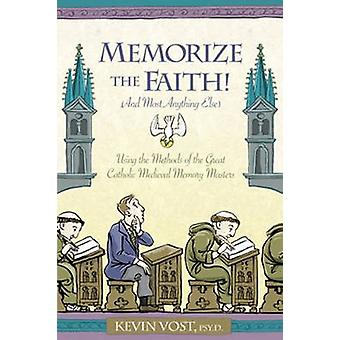 Memorise the Faith! And Most Anything Else - Using the Methods of the