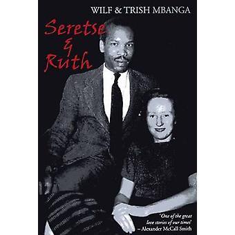 Seretse and Ruth - The Love Story by Wilf Mbanga - Trish Mbanga - 9781