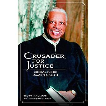 Crusader for Justice - Federal Judge Damon J. Keith by Trevor W. Colem