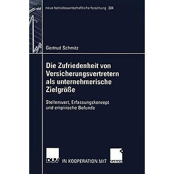 Die Zufriedenheit von Versicherungsvertretern als unternehmerische Zielgre  Stellenwert Erfassungskonzept und empirische Befunde by Schmitz & Gertrud