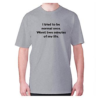Mens funny t-shirt slogan tee novelty humour hilarious -  I tried to be normal once. Worst two minutes of my life
