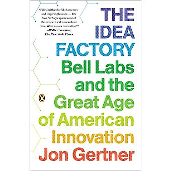 The Idea Factory: Bell Labs and the Great Age of American Innovation (Paperback) by Gertner Jon