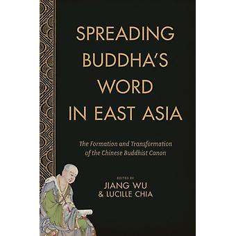 Spreading Buddha's Word in East Asia: The Formation and Transformation of the Chinese Buddhist Canon (The Sheng Yen Series in Chinese Buddhist Studies) (Hardcover) by Wu Jiang Chia Lucille