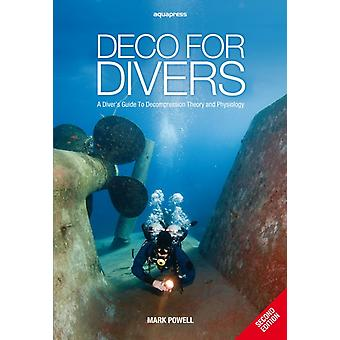 Deco for Divers: A Diver's Guide to Decompression Theory and Physiology (2nd Edition) (Paperback) by Powell Mark
