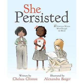 She Persisted by Clinton Vice Chair Of The Clinton Foundation And A Lecturer At The Mailman School Of Public Health At Columbia Chelsea (Clinton Foundation And Columbia University)