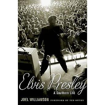 Elvis Presley - A Southern Life by Joel Williamson - 9780199863174 Book