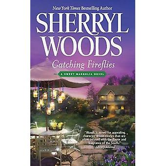 Catching Fireflies by Sherryl Woods - 9780778313595 Book
