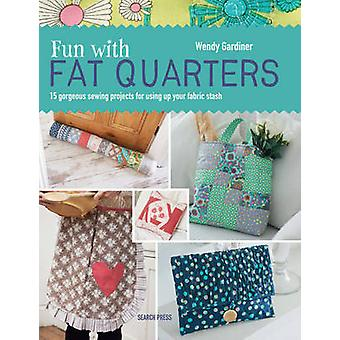Fun with Fat Quarters - 15 Gorgeous Sewing Projects for Using Up Your
