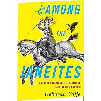 Among the Janeites - A Journey Through the World of Jane Austen Fandom