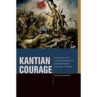 Kantian Courage - Advancing the Enlightenment in Contemporary Politica