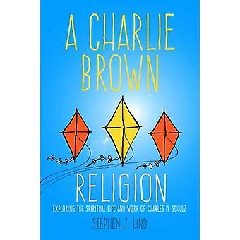 En Charlie Brown Religion - att utforska den andliga liv och arbete av Ch