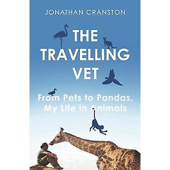 The Travelling Vet - From pets to pandas - my life in animals by The T